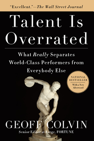 talent is overrated Talent'is'overrated–'real'truths'of'great'performance' ' geoff'colvin senioreditor+at+large,fortune(magazineandauthor,talentis(overrated .